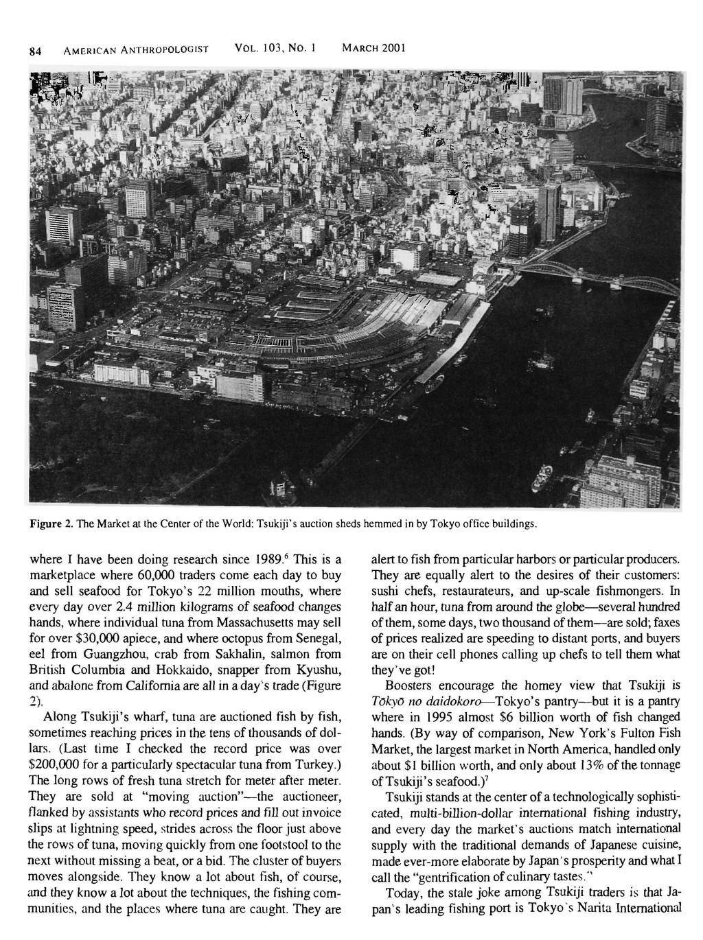 84 AMERICAN ANTHROPOLOGIST VOL. 103, No. 1 MARCH 2001 Figure 2. The Market at the Center of the World: Tsukiji's auction sheds hemmed in by Tokyo office buildings.