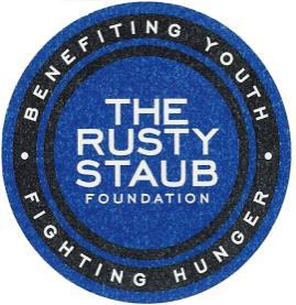 THE RUSTY STAUB FOUNDATION Benefiting Youth, Fighting Hunger It was 1985 and for Rusty Staub, it was time to go to bat for those much less fortunate in life.