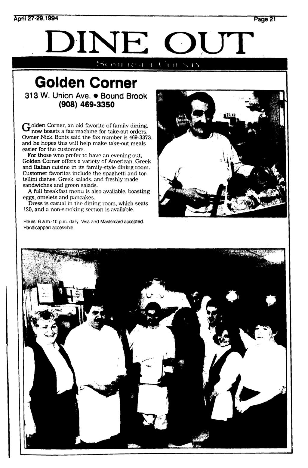 "Epril 27-46,1&94 Page 21 DINE OUT Golden Corner 313 W. Union Ave. Bound Brook (908) 469-3350 /""golden Corner, an old favorite of family dining, ^ now boasts a fax machine for take-out orders."