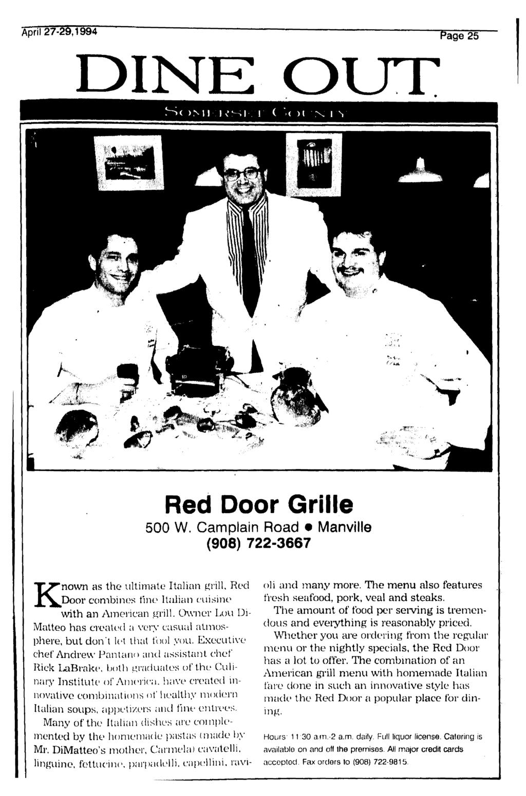 April 27-29,1994 DINE Page 25 OUT S( >l 1 ( >i )l N- I ^ Red Door Grille 500 W. Camplain Road Manville (908) 722-3667 Known as the ultimate Italian grill.
