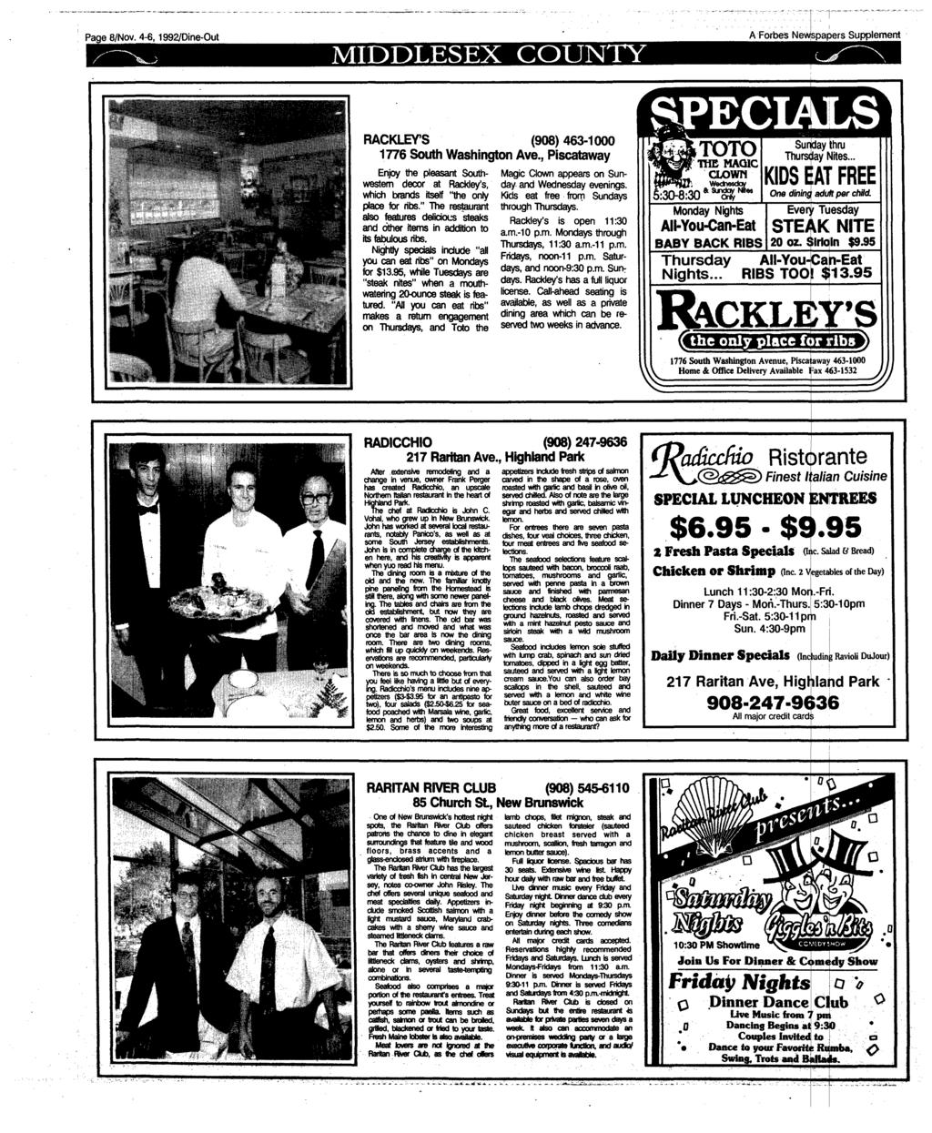 "Page 8/Nov. 4-6,1992/Dine-Out MIDDLESEX COUNTY ""T A Forbes Newspapers Supplement RACKLEY'S (908)463-1000 1776 South Washington Ave., Piscataway Magic Clown appears on Sun- day and Wednesday evenings."