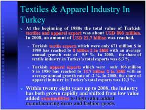 Size of the Turkish Textile Apparel Industry The industry has a great contribution to the Turkish economy as specified in main macro economic