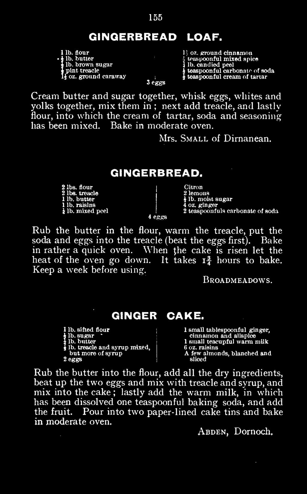 Bake in rather a quick oven. When (he cake is risen let the heat of the oven go down. It takes if hours to bake. Keep a week before using. Broadmeadows. GINGER CAKE.
