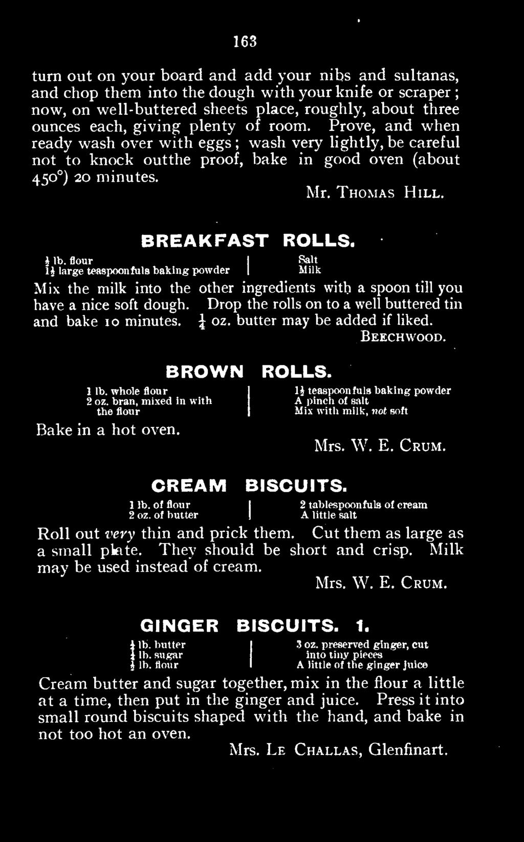 whole bran, mixed flour in with 1 A li pinch teaspoonfuls of salt baking powder the flour I Mix with milk, not soft Bake in a hot oven. Mrs. W. E. Crum. CREAM BISCUITS. 21 oz. lb.
