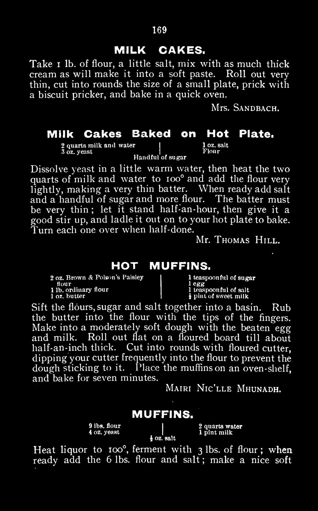 Turn each one over when half-done. Mr. Thomas Hill. HOT MUFFINS. 2 oz. flour Brown & Poison s Paisley I egg teaspoonful of sugar 1 oz. lb.