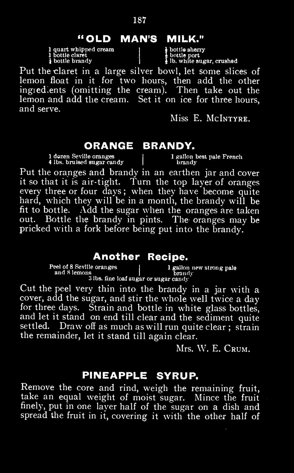 Turn the top layer of oranges every three or four days; when they have become quite hard, which they will be in a month, the brandy will be fit to bottle. Add the sugar when the oranges are taken out.