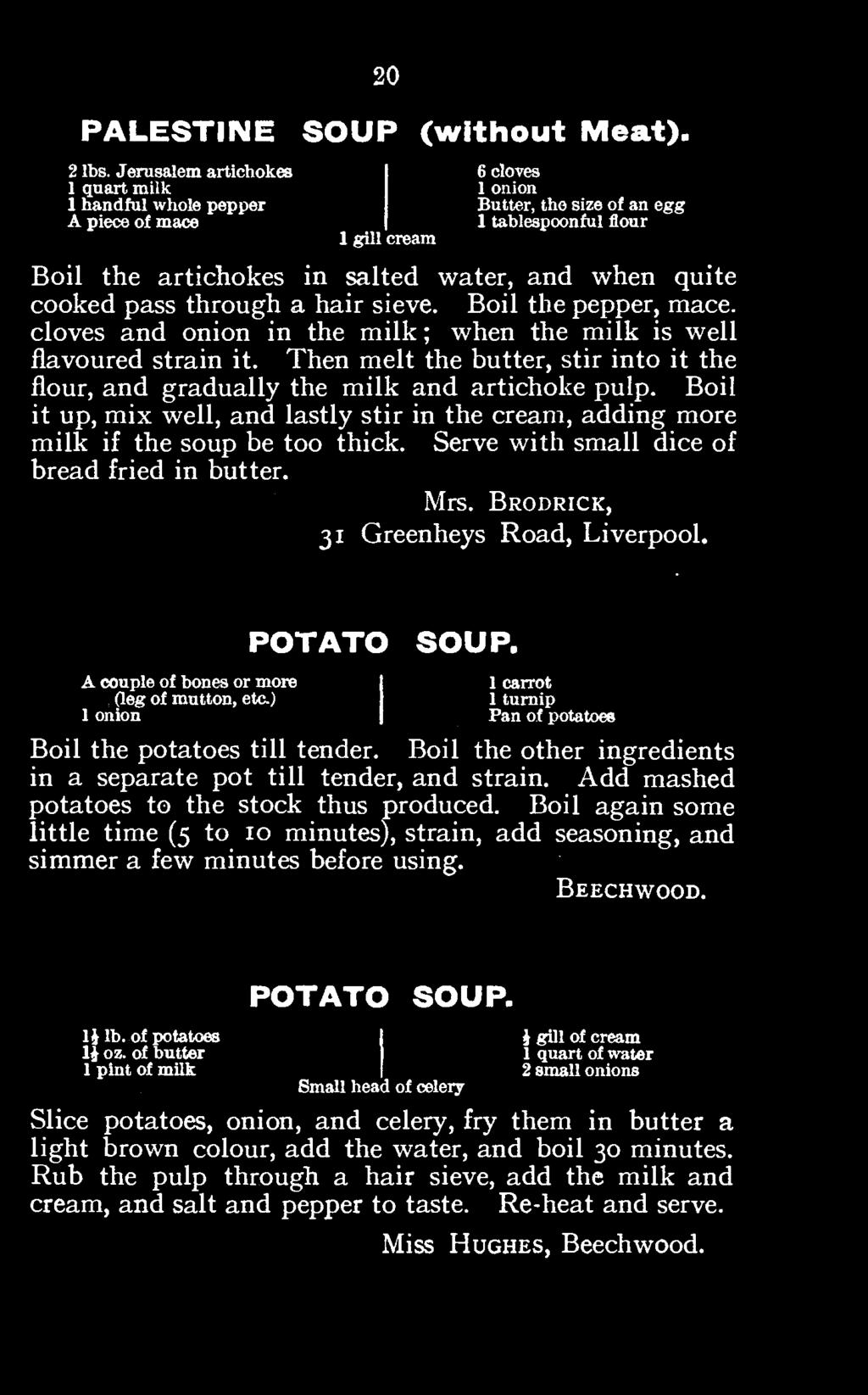 Serve with small dice of bread fried in butter. Mrs. Brodrick, 31 Greenheys Road, Liverpool. POTATO SOUP. A couple {leg of of mutton, bones or etc.