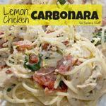 DAY 5 SMALLER FAMILY- LEMON CHICKEN CARBONARA M A I N D I S H Serves: 4-6 Prep Time: 5 Minutes Cook Time: 15 Minutes 2 teaspoons olive oil 2 ounces thinly sliced bacon (chopped) 1 teaspoon minced