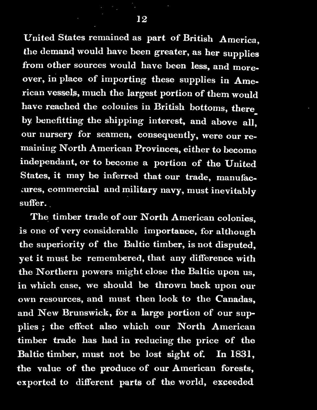 The timber trade of our North American colonies, is one of very considerable importance, for although the superiority of tl1e Baltic timber, is not disputed, yet it must be remembered, that any