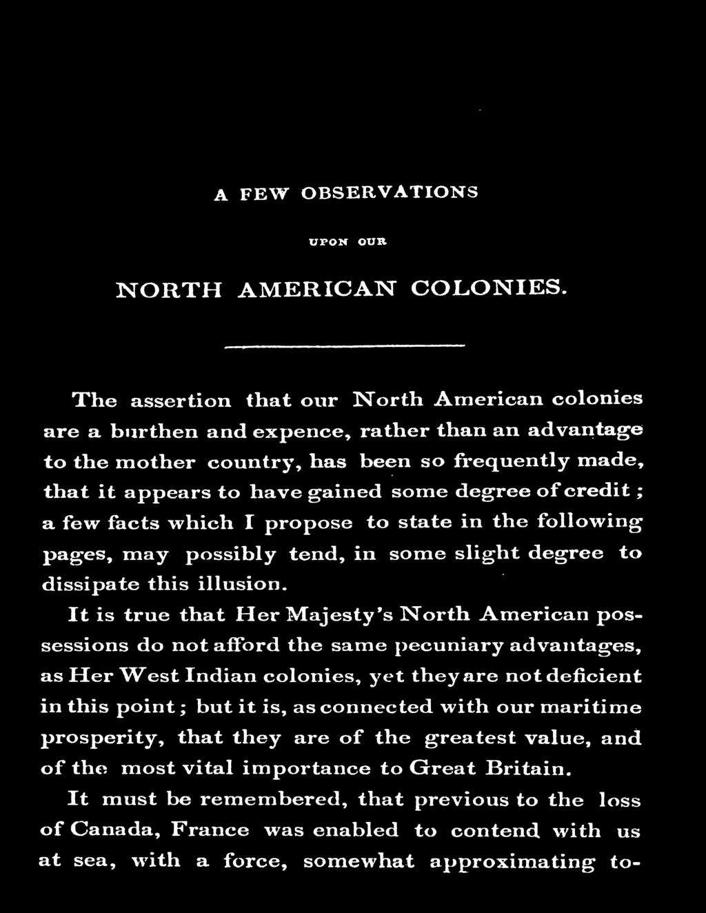 It is true that Her Majesty's North American possessions do not afford the same IJecuniary adva11tages, as Her West Indian colonies, )ret they