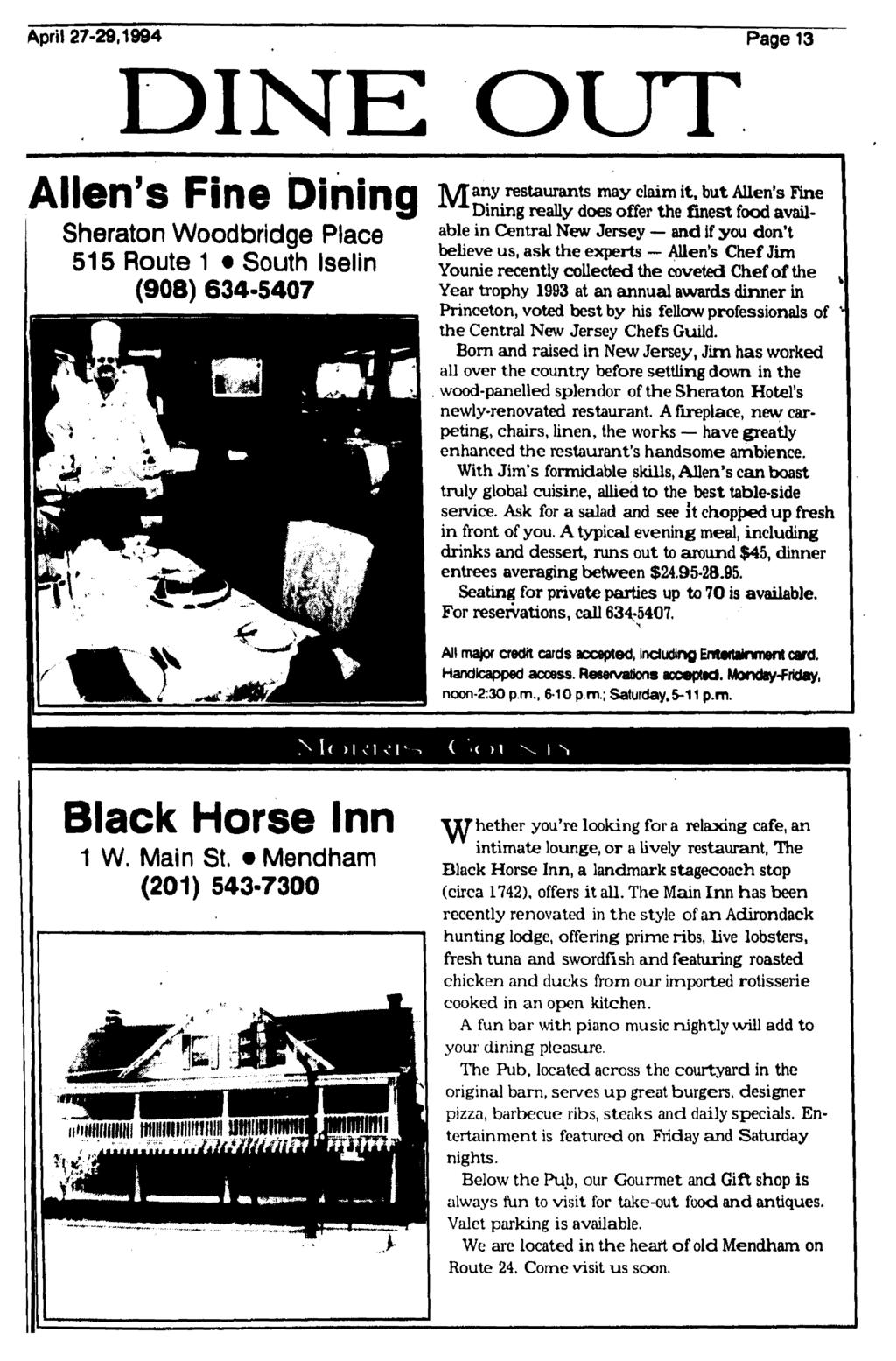 April 27-20,1994 Page 13 DINE Allen's Fine Dining Sheraton Woodbridge Place 515 Route 1 South Iselin (908) 634-5407 OUT TWTany restaurants may claim it, but Allen's Fine Dining really does offer the