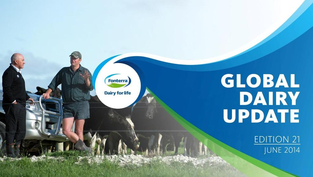Welcome to our June 2014 Global Dairy Update IN THIS EDITION Fonterra Milk Collection: New Zealand 8% higher and Australia 2% lower to 31 May 2014 Business Update: Minimum Shareholding requirements